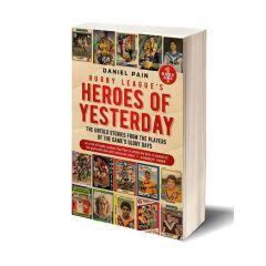 Rugby League's Heroes Of Yesterday by Daniel Pain